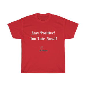 Stay Positive! Too Late Now!!