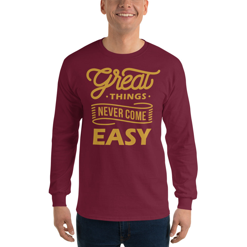Men Great Things Never Come Easy Long Sleeve T Shirt