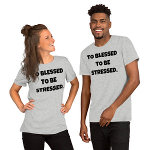 To Blessed To Be Stressed Unisex T Shirt