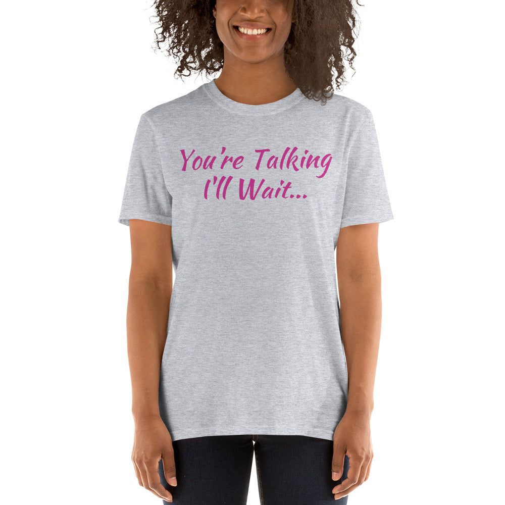 Women's You're Talking I'll Wait T Shirt