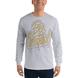 Men Be Grateful Long Sleeve T Shirt