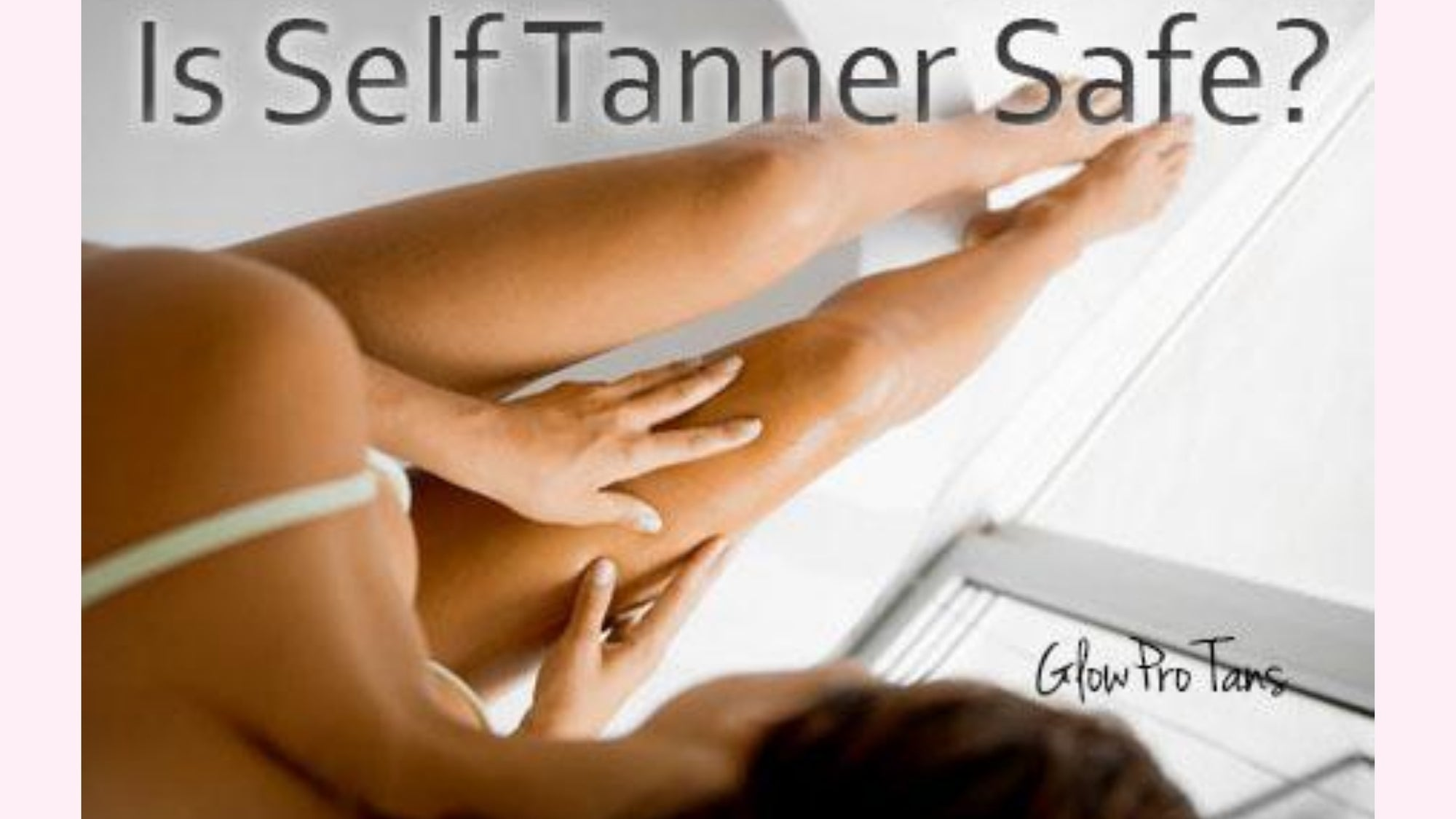 Is Self Tanner Safe?