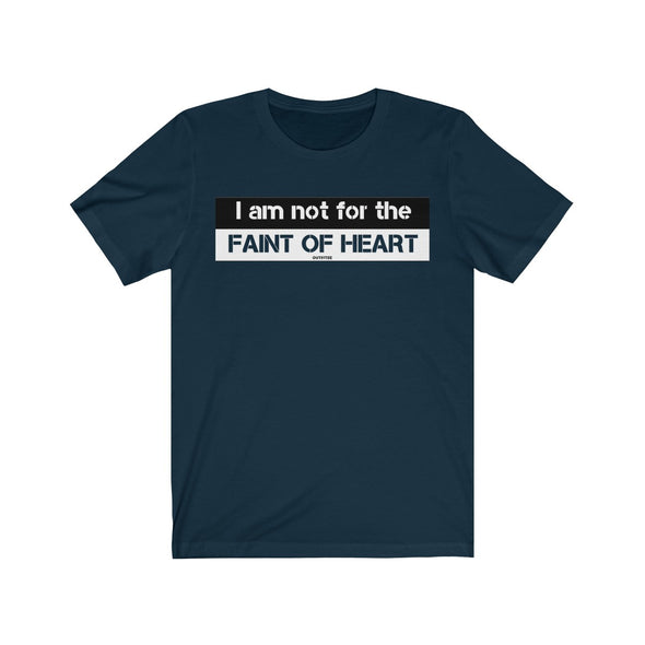 """I Am Not For The Faint of Heart"" Men's T-Shirt - OUTFITEE"