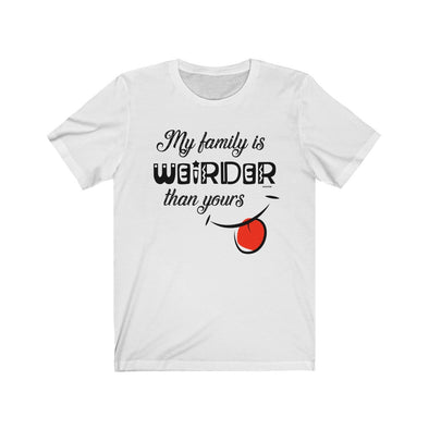 """My Family Is Weirder"" Unisex T-Shirt - OUTFITEE"