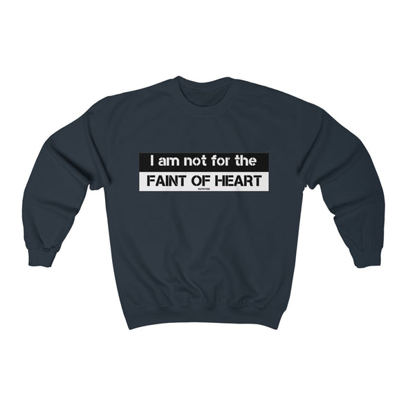 """I Am Not For The Faint Of Heart"" Men's Sweatshirt - OUTFITEE"