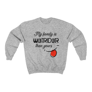 """My Family Is Weirder Than Yours"" Men's Sweatshirt - OUTFITEE"