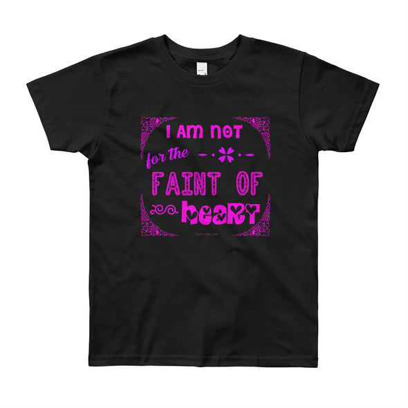 """I Am Not For The Faint Of Heart"" Girls T-Shirt - OUTFITEE"