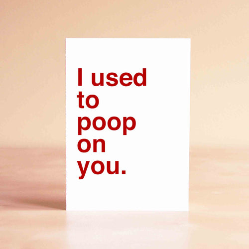 I used to poop on you Card
