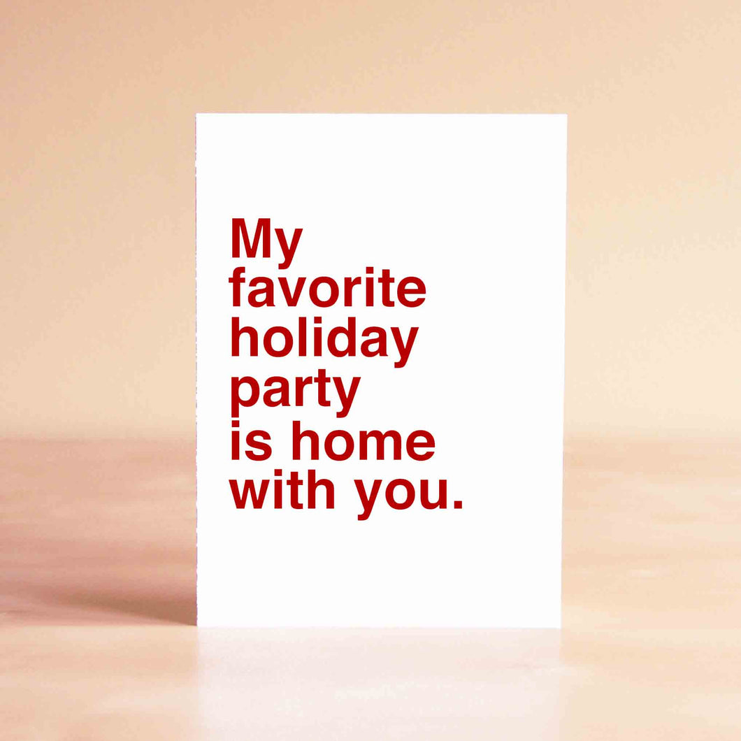 My favorite holiday party is home with you Card