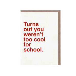 Turns out you weren't too cool for school Card