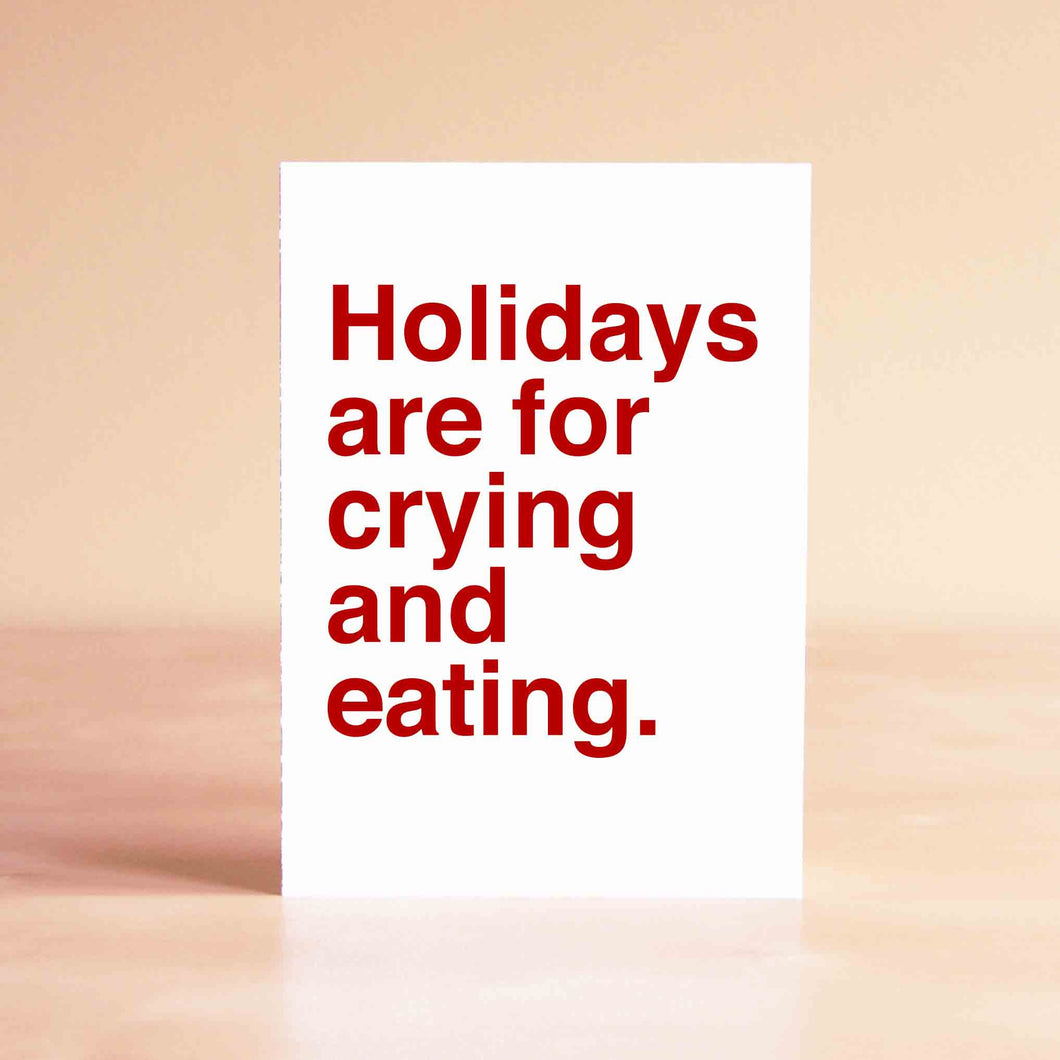 Holidays are for crying and eating Card