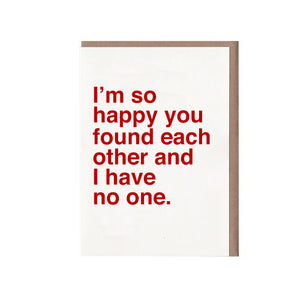 I'm so happy you found each other and I have no one Card