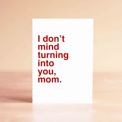 I don't mind turning into you, mom Card