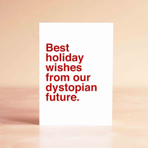 Best holiday wishes from our dystopian future Card