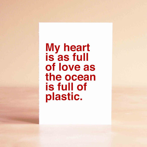 My heart is as full of love as the ocean is full of plastic Card