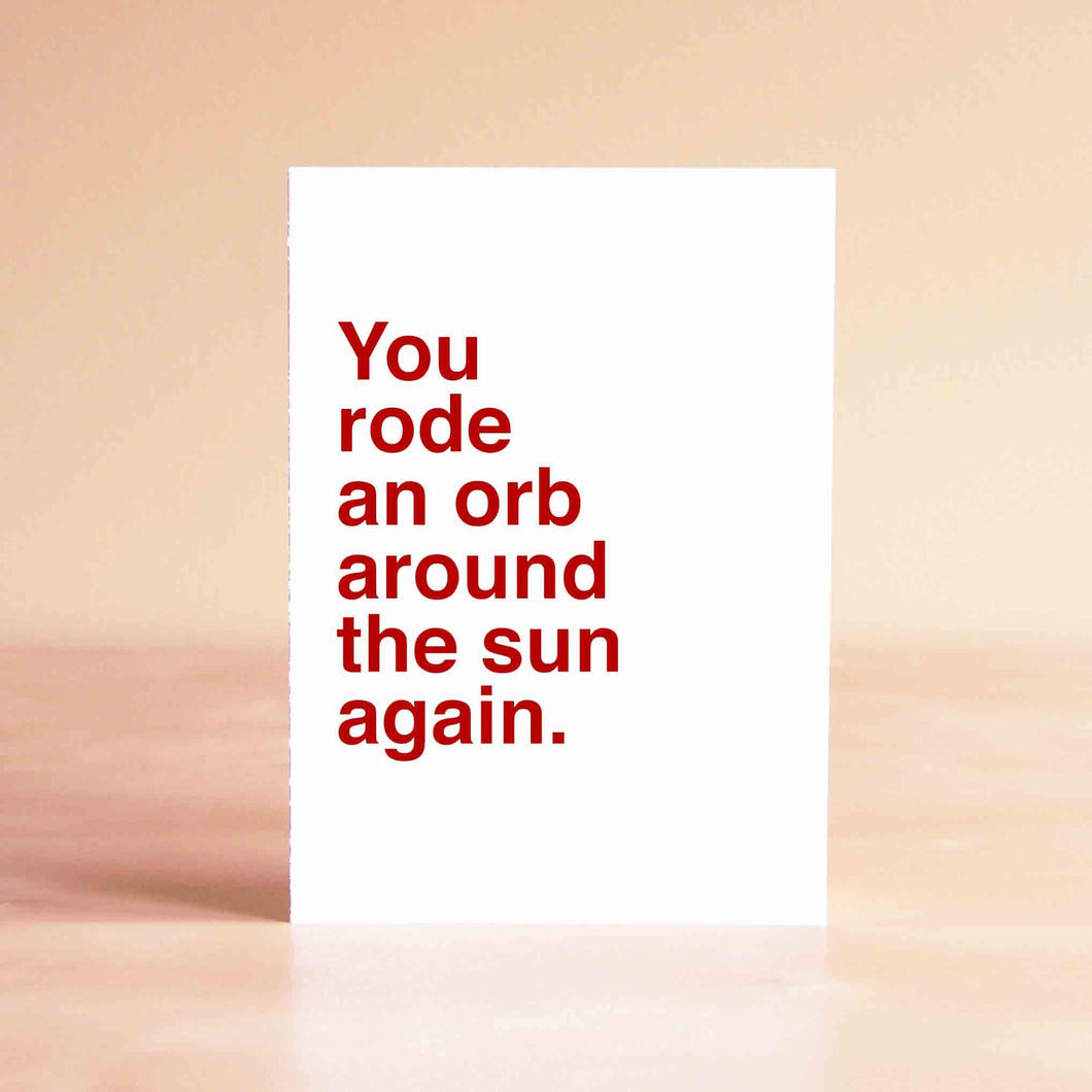 You rode an orb around the sun again Card