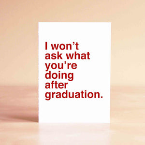 I wont ask what you're doing after graduation Card