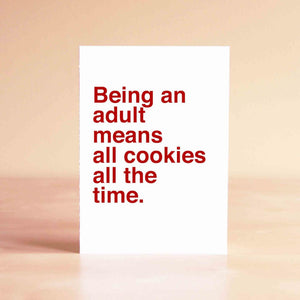 Being an adult means all cookies all the time Card