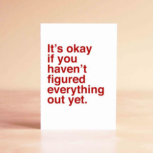 It's okay if you haven't figured everything out yet Card