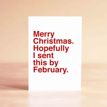 Merry Christmas. Hopefully I sent this by February Card