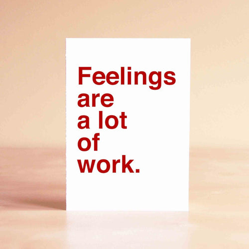 Feelings are a lot of work Card