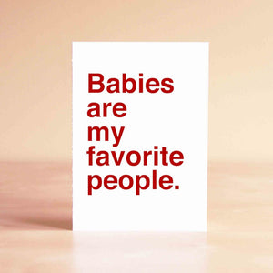 Babies are my favorite people Card