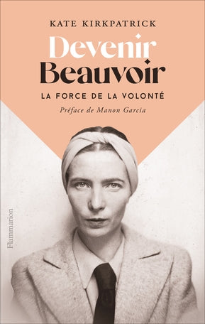 DEVENIR BEAUVOIR : LA FORCE DE LA VOLONTE
