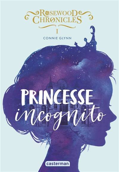 ROSEWOOD CHRONICLES T.01 : PRINCESSE INCOGNITO