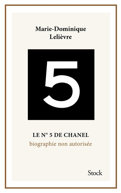 N.5 DE CHANEL. BIOGRAPHIE NON AUTORISEE