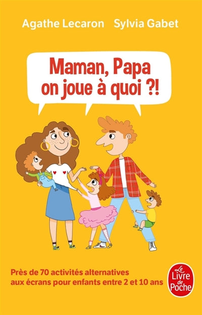 MAMAN, PAPA, ON JOUE A QUOI?!