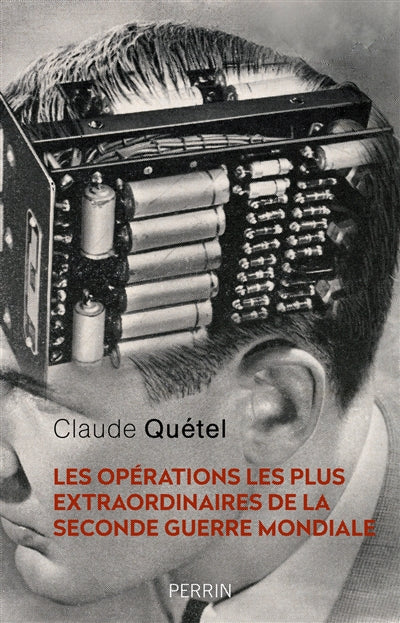 OPERATIONS LES PLUS EXTRAORDINAIRES DE LA SECONDE GUERRE MONDIALE