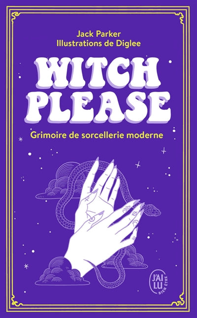 WITCH PLEASE : GRIMOIRE DE SORCELLERIE MODERNE