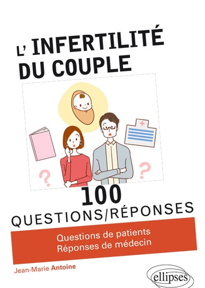 INFERTILITE DU COUPLE  100 QUESTIONS/REPONSES