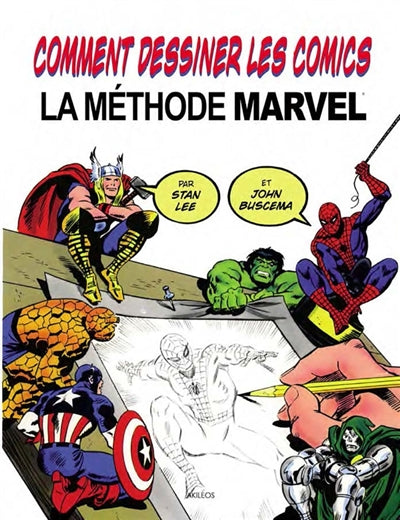 COMMENT DESSINER LES COMICS - LA METHODE MARVEL