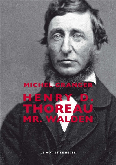 HENRY D. THOREAU : MR. WALDEN