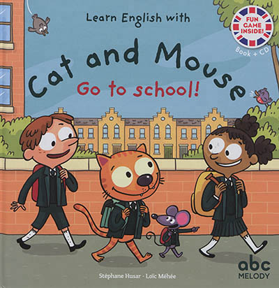 J'APPRENDS L'ANGLAIS AVEC CAT AND MOUSE : GO TO SCHOOL