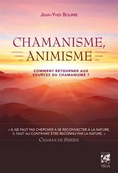 CHAMANISME, ANIMISME : COMMENT RETOURNER AUX SOURCES DU CHAMANISM