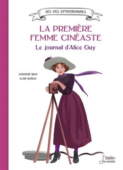 JOURNAL D'ALICE GUY  LA PREMIERE FEMME CINEASTE