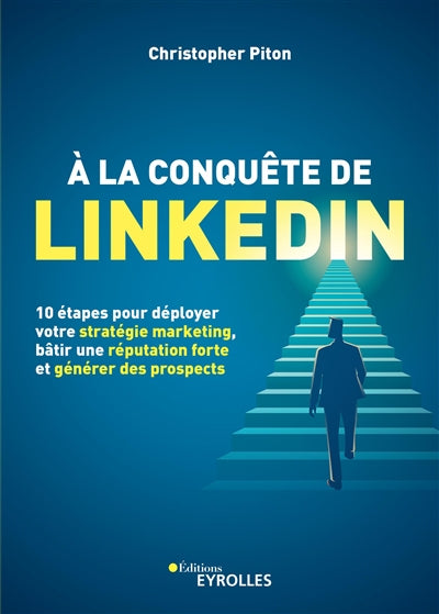 A LA CONQUETE DE LINKEDIN : 10 ETAPES POUR DEPLOYER VOTRE STRATEG