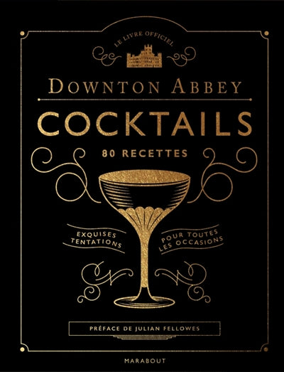 DOWNTON ABBEY COCKTAILS -80 RECETTES