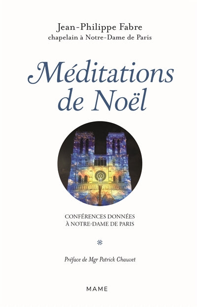 MEDITATIONS DE NOEL - CONFERENCES DONNEES A NOTRE-DAME DE