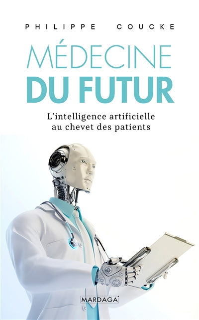 MEDECINE DU FUTUR   L'INTELLIGENCE ARTIFICIELLE AU CHEVET