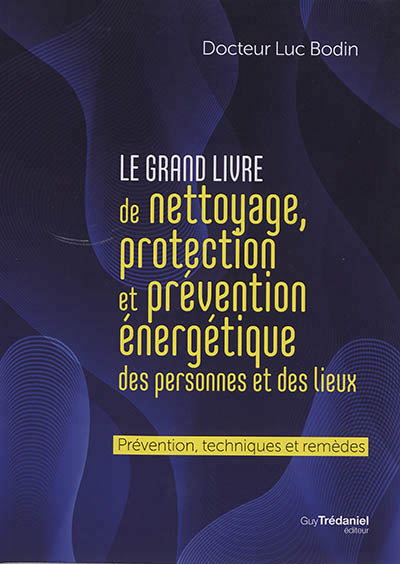 GRAND LIVRE DE NETTOYAGE, PROTECTION ET PREVENTION ENERGETIQUE DE