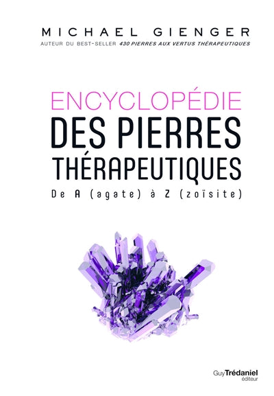 ENCYCLOPEDIE DES PIERRES THERAPEUTIQUES : DE A (AGATE) A Z (ZOISI