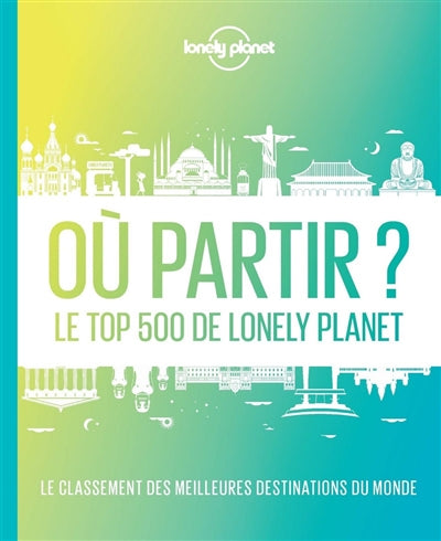 OU PARTIR : LE TOP 500 DE LONELY PLANET