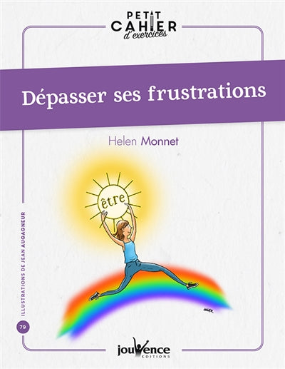 PETIT CAHIER D'EXERCICES : DEPASSER SES FRUSTRATIONS