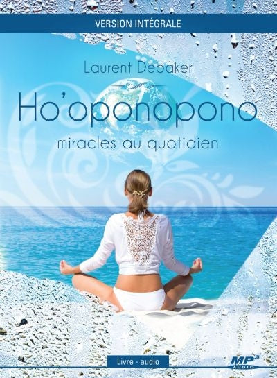 HOAOPONOPONO, MIRACLES AU QUOTIDIEN / VERSION     INTEGRALE