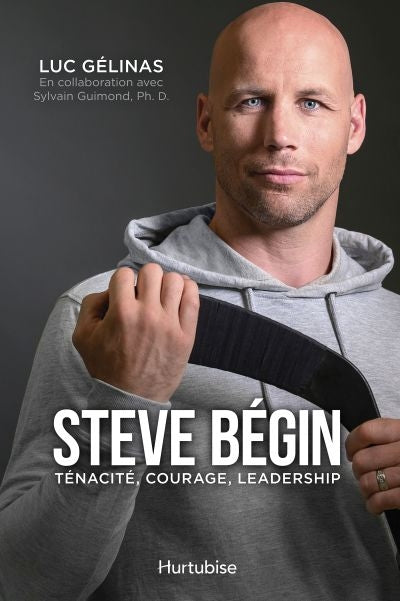 Steve Bégin, ténacité, courage, leadership