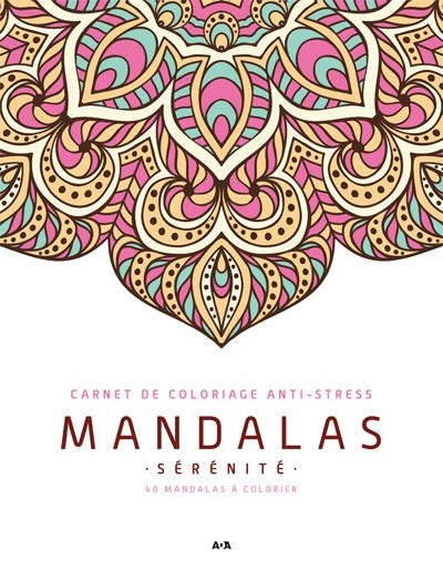 MANDALAS SERENITE, CARNET DE COLORIAGE ANTI-STRESS
