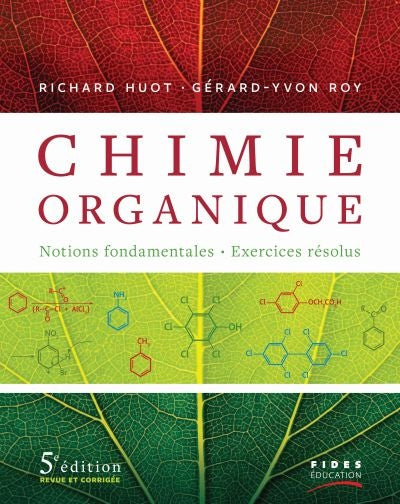 CHIMIE ORGANIQUE : NOTIONS FONDAMENTALES, 5E ÉD.